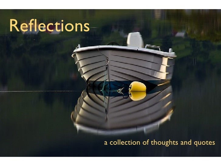 Reflections                  a collection of thoughts and quotes