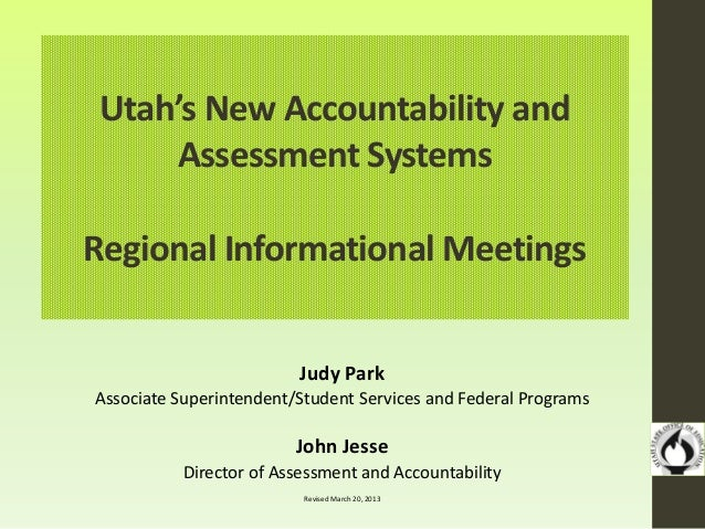 Utah's New Accountability and Assessment Systems Regional Informational Meetings Judy Park Associate Superintendent/Studen...