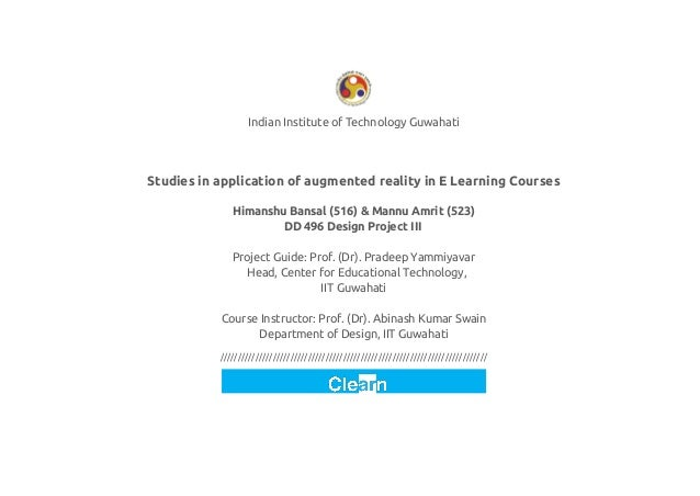 Indian Institute of Technology Guwahati  Studies in application of augmented reality in E Learning Courses Himanshu Bansal...