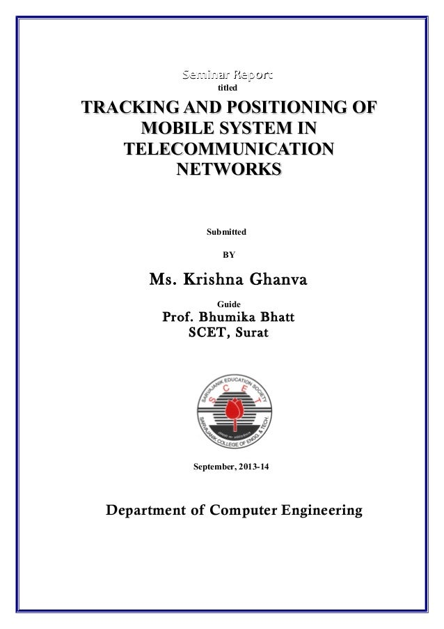 Seminar Report titled  TRACKING AND POSITIONING OF MOBILE SYSTEM IN TELECOMMUNICATION NETWORKS  Submitted BY  Ms. Krishna ...