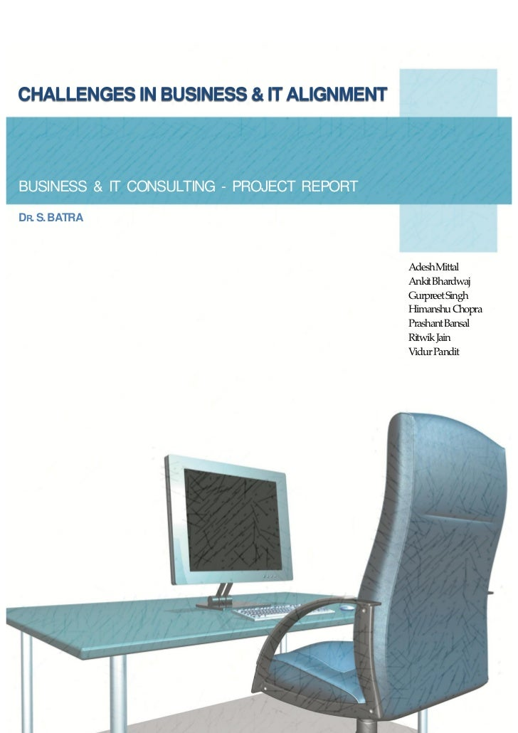 CHALLENGES IN BUSINESS & IT ALIGNMENTBUSINESS & IT CONSULTING - PROJECT REPORTDR. S. BATRA                                ...