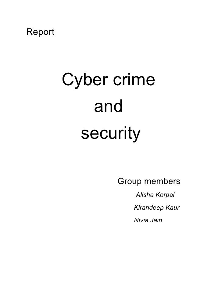 Report              Cyber crime             and            security                 Group members                   Alisha...