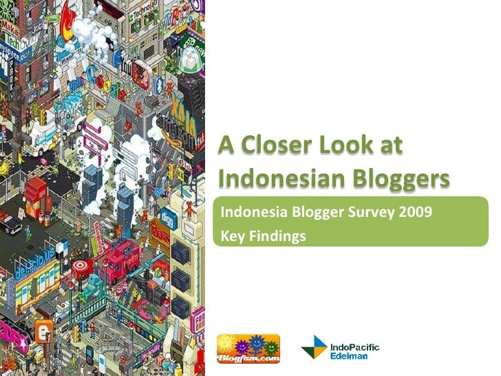 A Closer Look at Indonesian Bloggers Indonesia Blogger Survey 2009 Key Findings