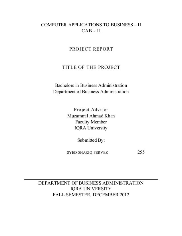 COMPUTER APPLICATIONS TO BUSINESS – II CAB - II  PROJECT REPORT  TITLE OF THE PROJECT  Bachelors in Business Administratio...