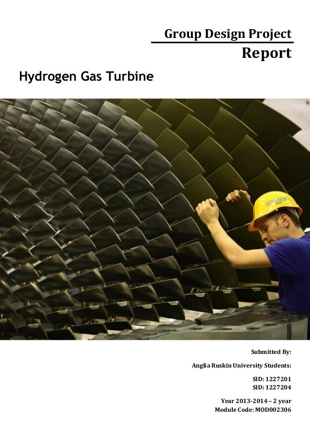 Group Design Project  Report Hydrogen Gas Turbine  Submitted By: Anglia Ruskin University Students: SID: 1227201 SID: 1227...