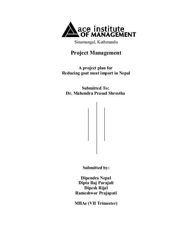 Sinamangal, Kathmandu Project Management A project plan for Reducing goat meat import in Nepal Submitted To: Dr. Mahendra ...