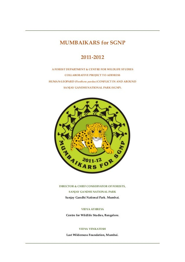 MUMBAIKARS for SGNP 2011-2012 A FOREST DEPARTMENT & CENTRE FOR WILDLIFE STUDIES COLLABORATIVE PROJECT TO ADDRESS HUMAN-LEO...