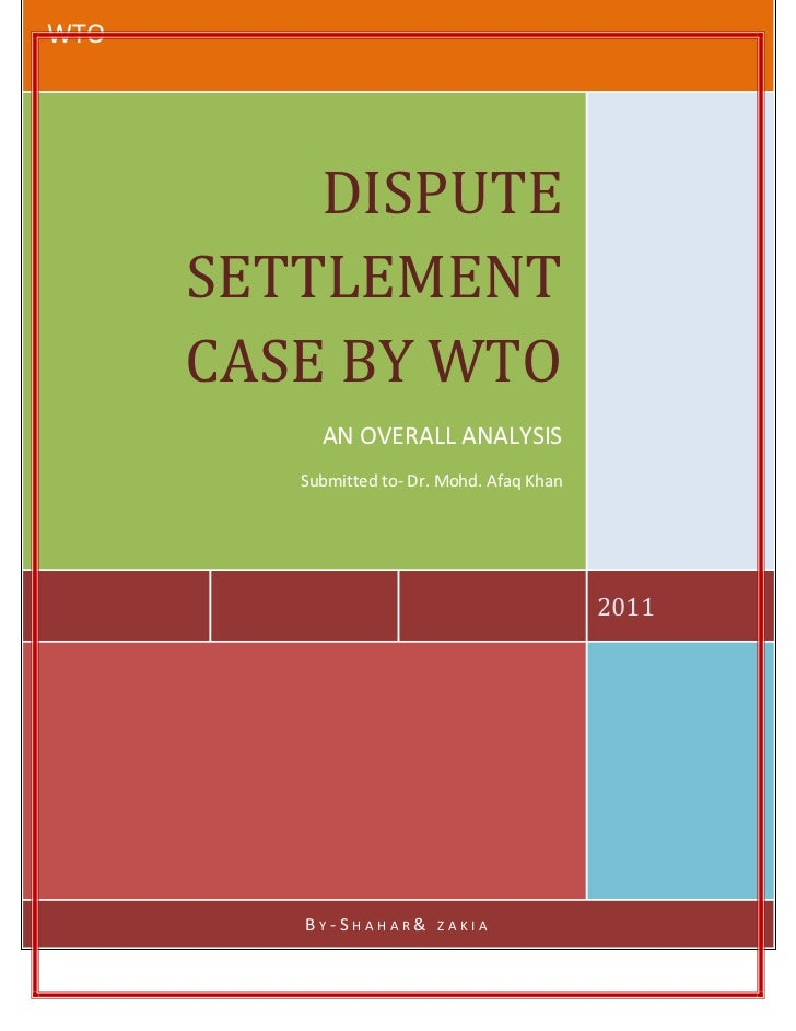 WTO          DISPUTE      SETTLEMENT      CASE BY WTO           AN OVERALL ANALYSIS         Submitted to- Dr. Mohd. Afaq K...