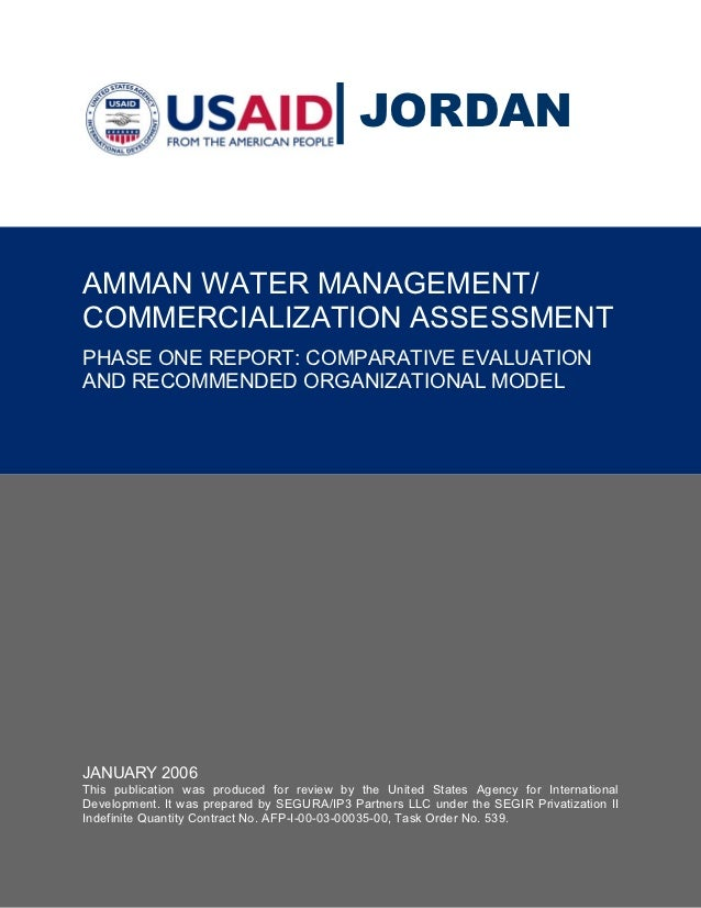 JORDANAMMAN WATER MANAGEMENT/COMMERCIALIZATION ASSESSMENTPHASE ONE REPORT: COMPARATIVE EVALUATIONAND RECOMMENDED ORGANIZAT...