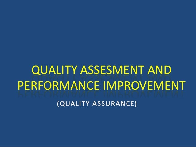 QUALITY ASSESMENT AND PERFORMANCE IMPROVEMENT