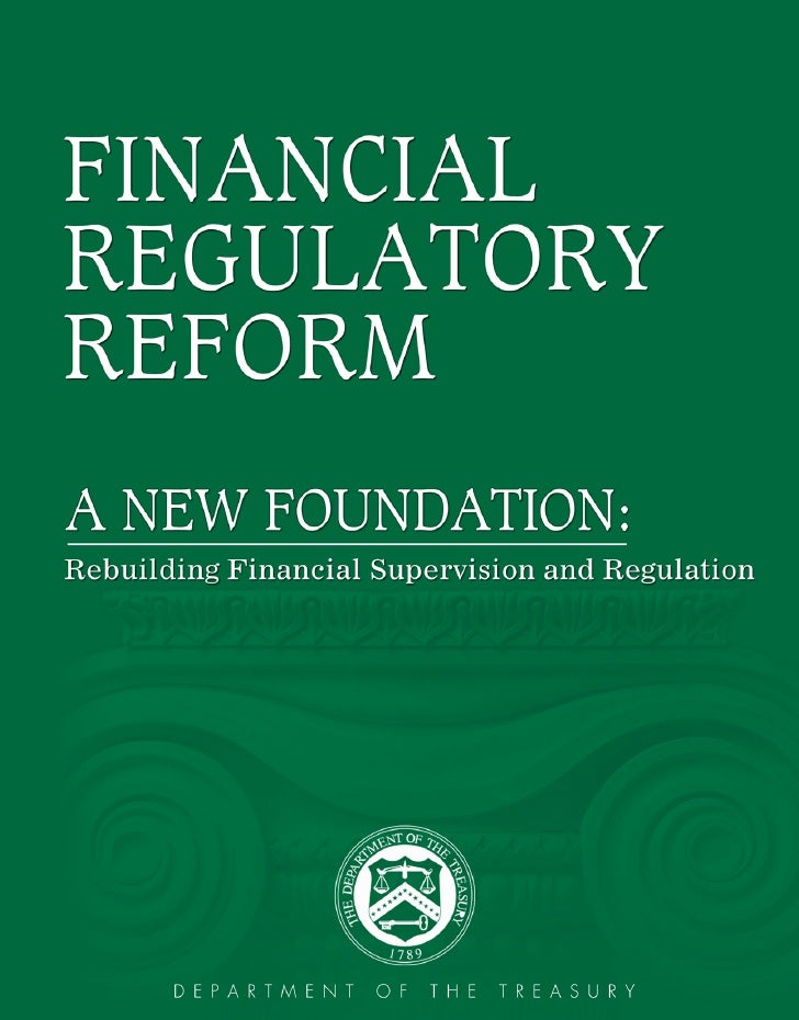 Financial Regulatory Reform: A New Foundation                                                     TABLE OF CONTENTS   Intr...