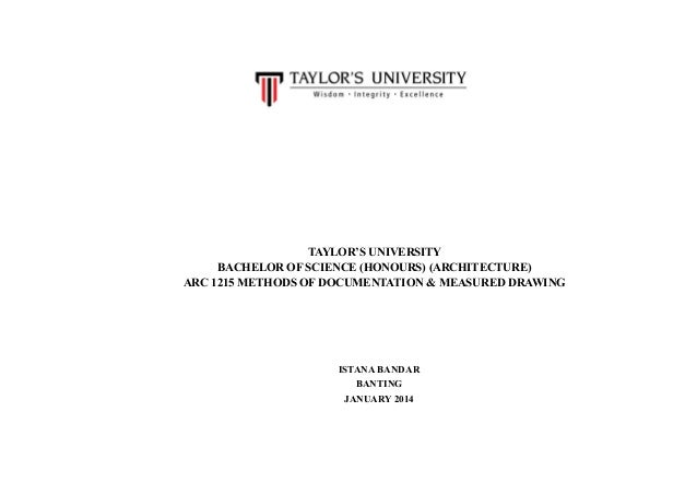 TAYLOR'S UNIVERSITY BACHELOR OF SCIENCE (HONOURS) (ARCHITECTURE) ARC 1215 METHODS OF DOCUMENTATION & MEASURED DRAWING ISTA...