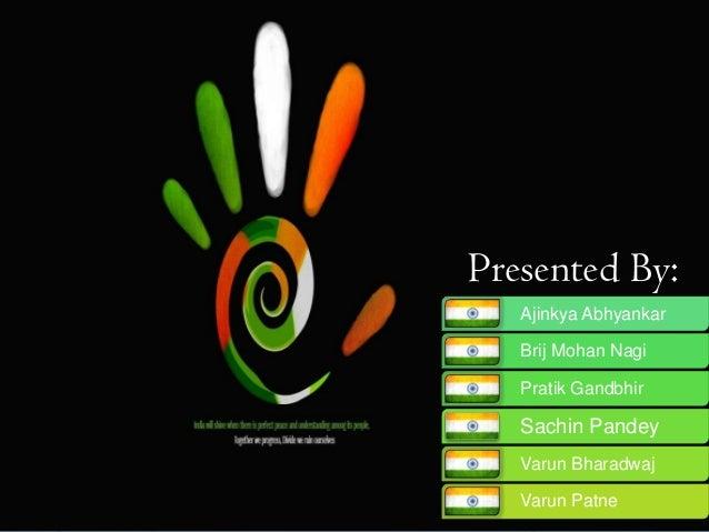 Presented By:   Ajinkya Abhyankar   Brij Mohan Nagi   Pratik Gandbhir   Sachin Pandey   Varun Bharadwaj   Varun Patne
