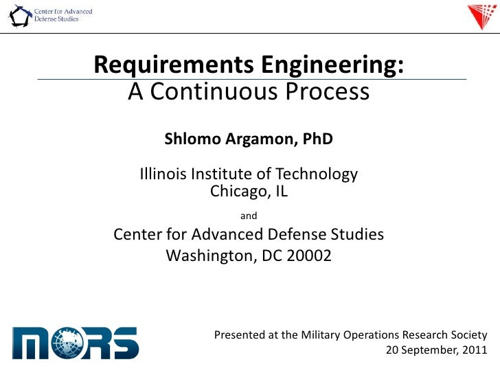 Requirements Engineering:<br />A Continuous Process<br />ShlomoArgamon, PhD<br />Illinois Institute of Technology<br />Chi...