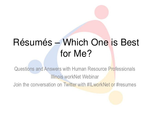 Résumés – Which One is Best         for Me?Questions and Answers with Human Resource Professionals                   Illin...
