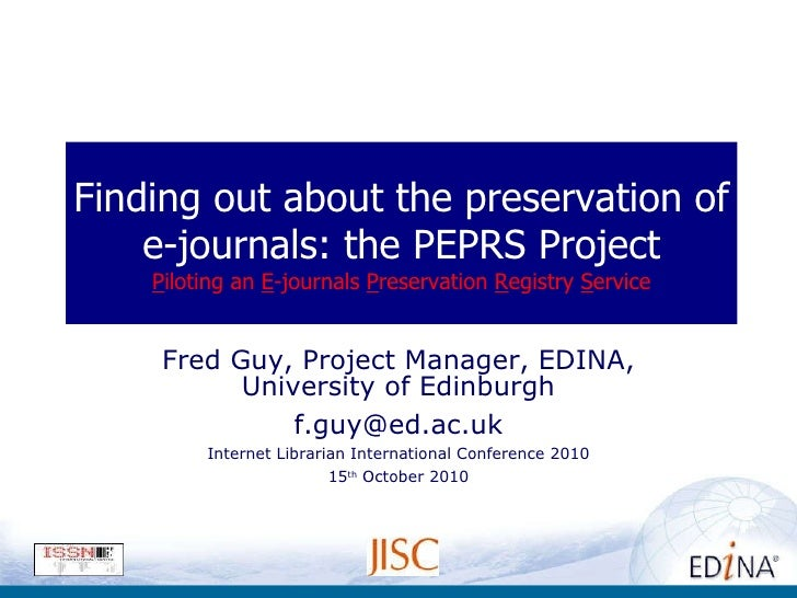 Finding out about the preservation of e-journals: the PEPRS Project P iloting an  E -journals  P reservation  R egistry  S...