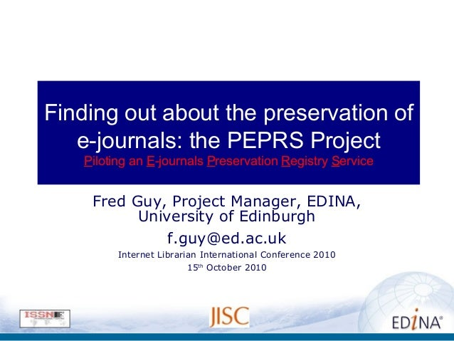 Finding out about the preservation of e-journals: the PEPRS Project Piloting an E-journals Preservation Registry Service F...