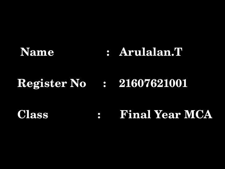 Name:Arulalan.T  RegisterNo:21607621001  Class:FinalYearMCA