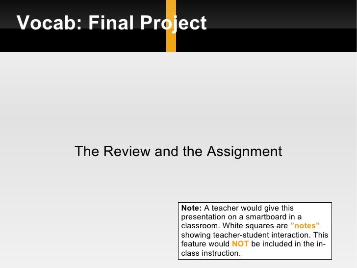 Vocab: Final Project           The Review and the Assignment                       Note: A teacher would give this        ...