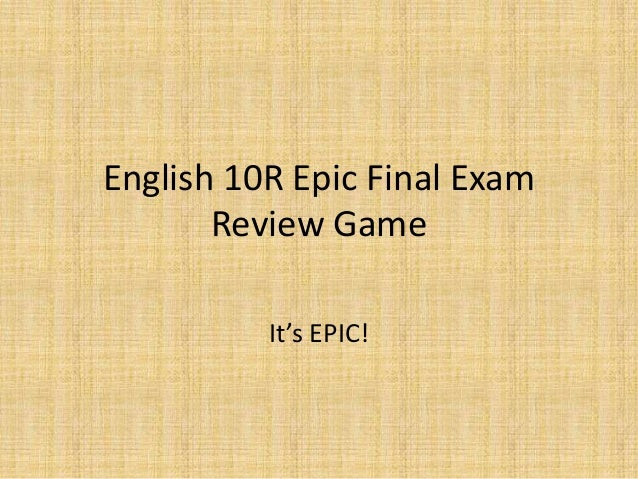 English 10R Epic Final Exam       Review Game          It's EPIC!