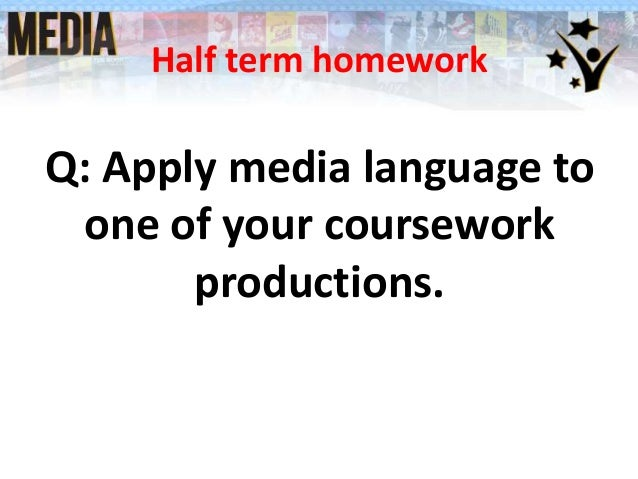Half term homework Q: Apply media language to one of your coursework productions.