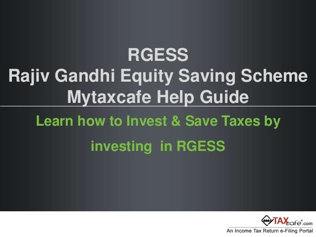 rajeev gandhi equity saving scheme Securities and exchange board of india page 1 of 16 schemes with rajiv gandhi equity savings scheme (rgess) eligible securities as underlying.