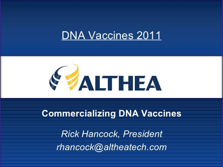 Commercializing DNA Vaccines DNA Vaccines 2011 Rick Hancock, President [email_address]
