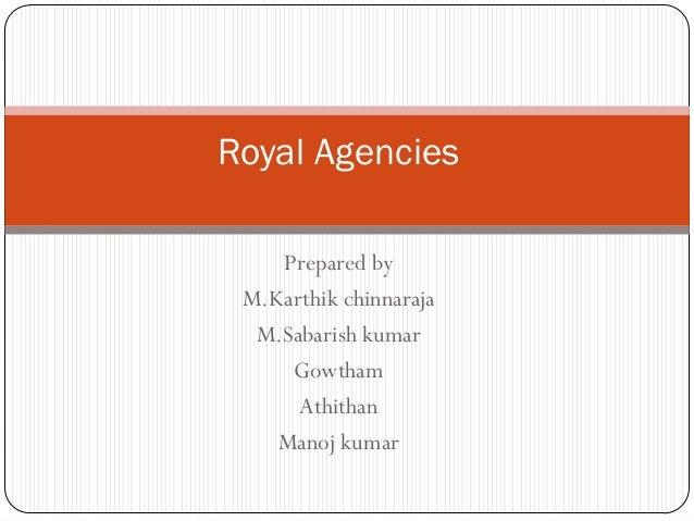 Royal Agencies Prepared by M.Karthik chinnaraja M.Sabarish kumar Gowtham Athithan Manoj kumar