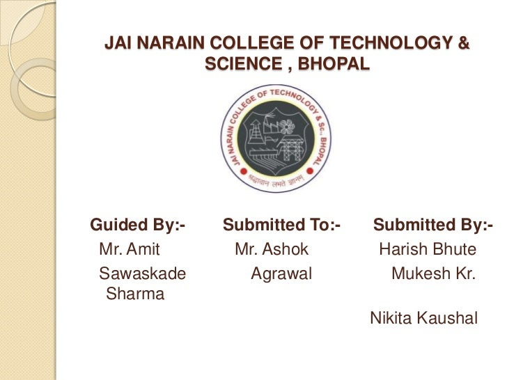 JAI NARAIN COLLEGE OF TECHNOLOGY &           SCIENCE , BHOPALGuided By:-   Submitted To:-   Submitted By:- Mr. Amit      M...