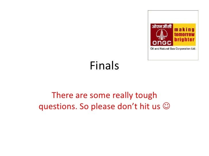 Finals     There are some really tough questions. So please don't hit us 