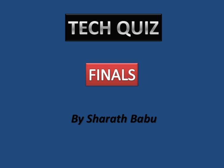 TECH QUIZ<br />FINALS<br />By SharathBabu<br />