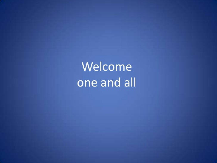 Welcome one and all<br />