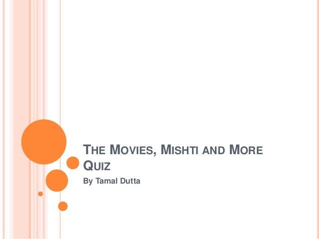 THE MOVIES, MISHTI AND MOREQUIZBy Tamal Dutta