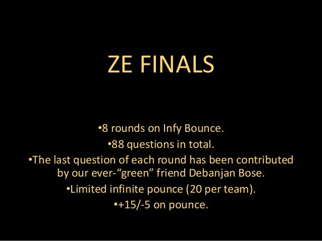 ZE FINALS•8 rounds on Infy Bounce.•88 questions in total.•The last question of each round has been contributedby our ever-...