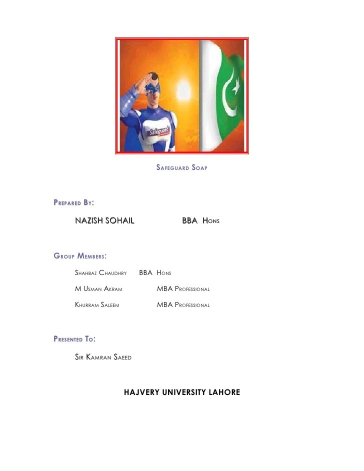 SAFEGUARD SOAP    PREPARED BY:        NAZISH SOHAIL                  BBA HONS    GROUP MEMBERS:       SHAHBAZ CHAUDHRY    ...