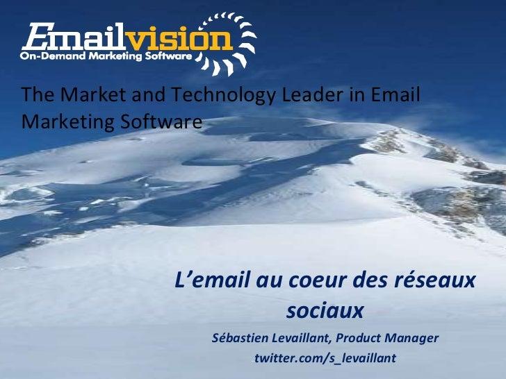 L'email au coeur des réseaux sociaux Sébastien Levaillant, Product Manager twitter.com/s_levaillant The Market and Technol...