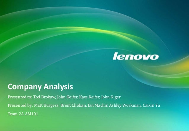 COMPANY ANALYSIS: LENOVO The following report is a company analysis of Lenovo, the largest PC company in China. A brief hi...