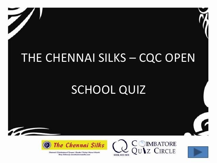THE CHENNAI SILKS – CQC OPEN          SCHOOL QUIZ