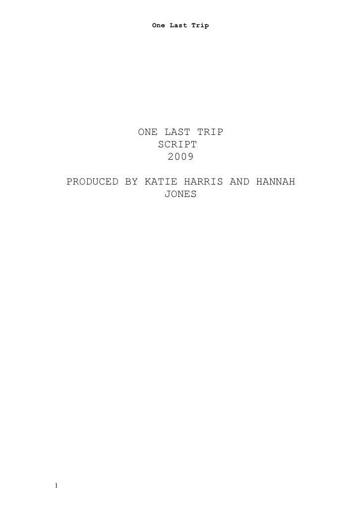 One Last Trip                   ONE LAST TRIP                  SCRIPT                   2009      PRODUCED BY KATIE HARRIS...