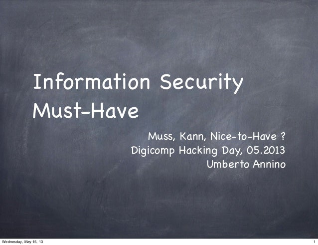 Information SecurityMust-HaveMuss, Kann, Nice-to-Have ?Digicomp Hacking Day, 05.2013Umberto Annino1Wednesday, May 15, 13