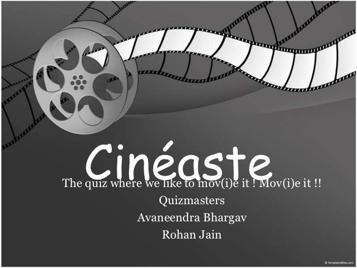 CinéasteThe quiz where we like to mov(i)e it ! Mov(i)e it !!                 Quizmasters             Avaneendra Bhargav   ...