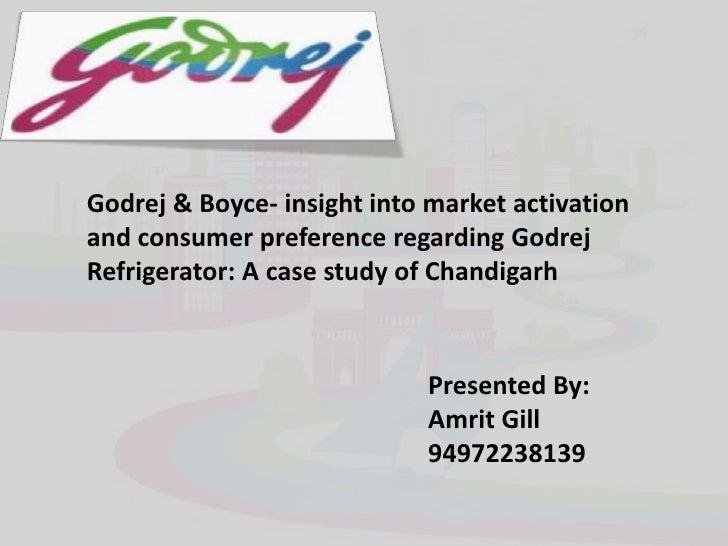 Godrej & Boyce- insight into market activation and consumer preference regarding Godrej Refrigerator: A case study of Chan...