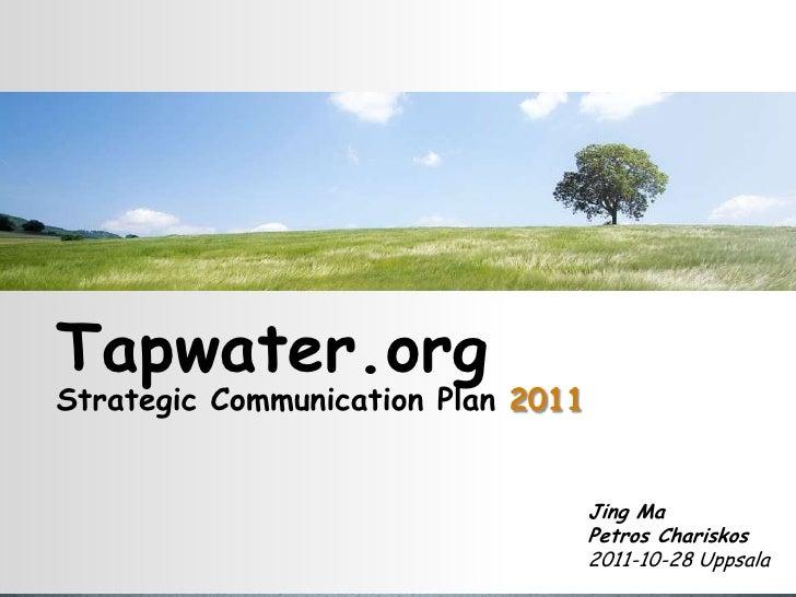 Tapwater.orgStrategic Communication Plan 2011                                    Jing Ma                                  ...
