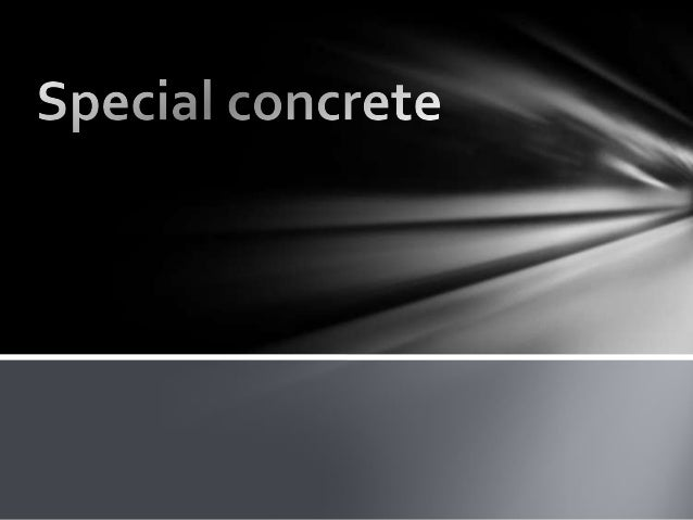 Overview • Concrete is most vital material in modern construction. • In addition to normal concrete, other varieties in us...