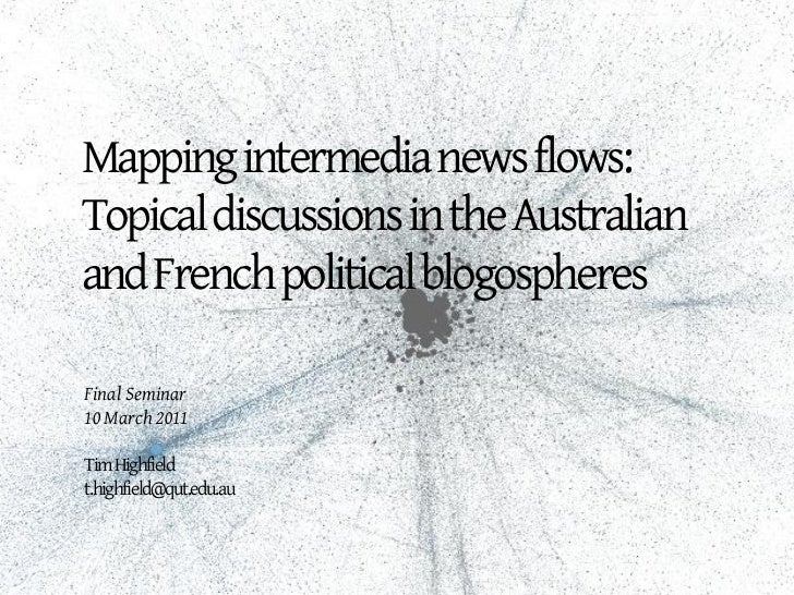 Mapping intermedia news flows:Topical discussions in the Australianand French political blogospheresFinal Seminar10 March ...