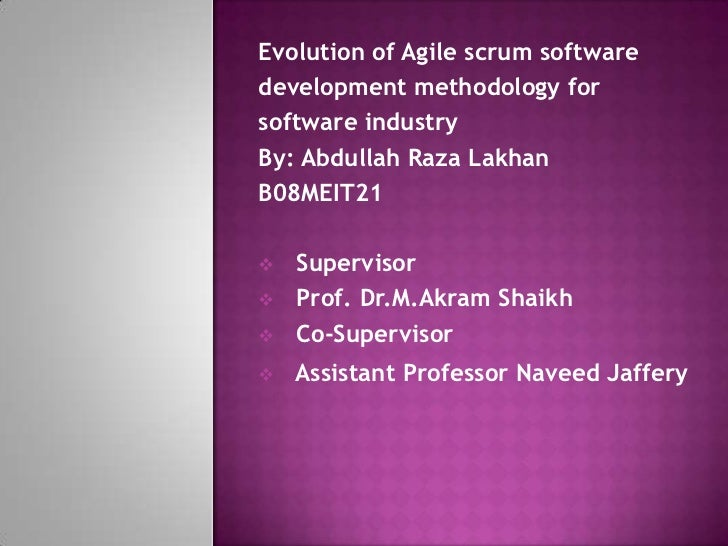 Evolution of Agile scrum softwaredevelopment methodology forsoftware industryBy: Abdullah Raza LakhanB08MEIT21   Supervis...