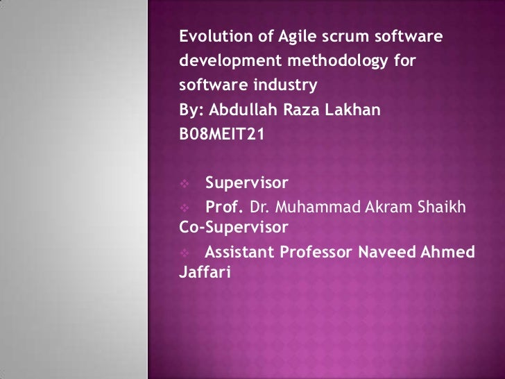 Evolution of Agile scrum softwaredevelopment methodology forsoftware industryBy: Abdullah Raza LakhanB08MEIT21  Superviso...