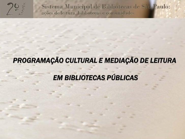 PROGRAMAÇÃO CULTURAL E MEDIAÇÃO DE LEITURA            EM BIBLIOTECAS PÚBLICAS