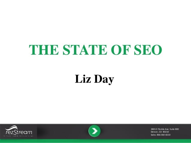 THE STATE OF SEO Liz Day 3801 E Florida Ave. Suite 800 Denver, CO 80210 Sales: 866-360-8210