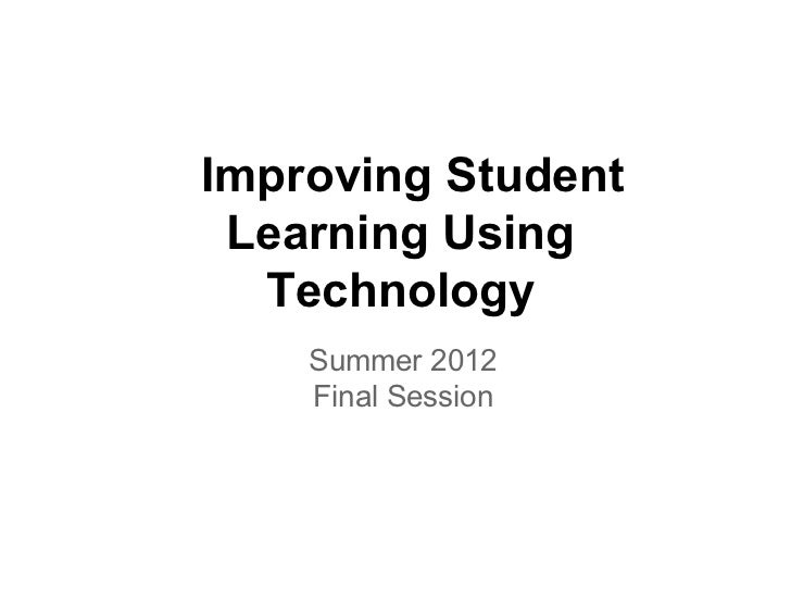 Improving Student Learning Using  Technology    Summer 2012    Final Session